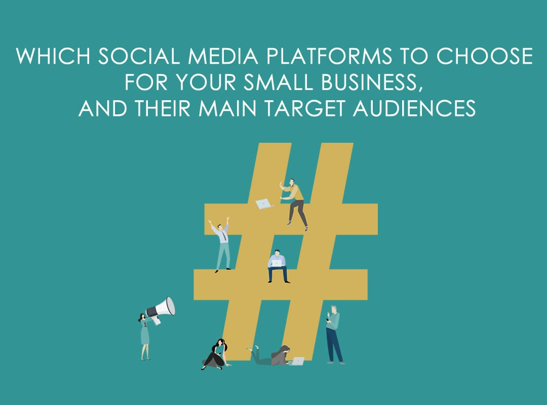 WHICH SOCIAL MEDIA PLATFORMS TO CHOOSE FOR YOUR SMALL BUSINESS AND THEIR MAIN TARGET AUDIENCES.
