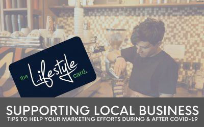 SUPPORTING LOCAL BUSINESS – TIPS TO HELP YOUR MARKETING EFFORTS DURING & AFTER COVID-19.