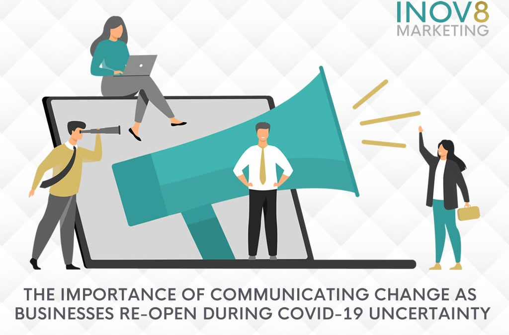 The importance of communicating change as businesses re-open during COVID-19 uncertainty